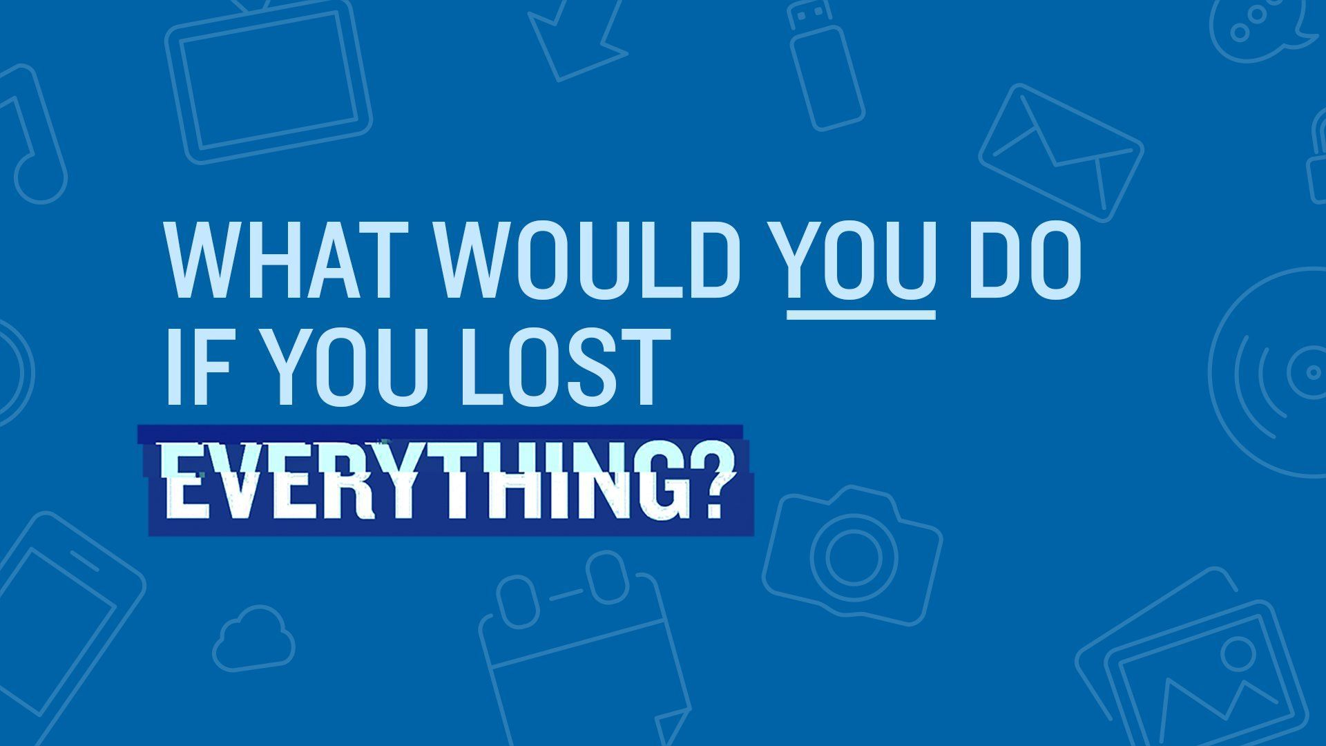 What is you lost everything...